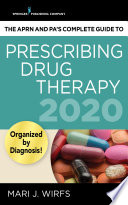"""""""The APRN and PA's Complete Guide to Prescribing Drug Therapy 2020"""" by Mari J. Wirfs, PhD, MN, APRN, ANP-BC, FNP-BC, CNE"""