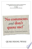 No Comments And Don t Quote Me     Media Fiascos  Crises And Lessons Book PDF