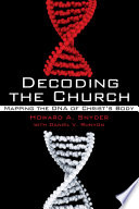 Decoding the Church  : Mapping the DNA of Christ's Body