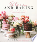 """""""Blooms and Baking: Add Aromatic, Floral Flavors to Cakes, Cookies and More"""" by Amy Ho"""