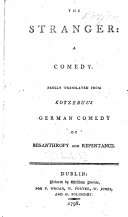 The Stranger  a Comedy  Freely Translated from Kotzebue s German Comedy of Misanthropy and Repentance   The Translator s Address Signed  A  S    k  I e  A  Schink   MS  Notes