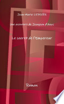Une aventure de Jeanjean d'Aups, le secret de l'Empereur