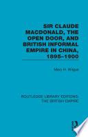 Sir Claude MacDonald  the Open Door  and British Informal Empire in China  1895 1900 Book PDF