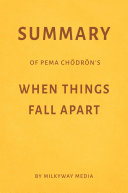 Summary of Pema Ch  dr  n   s When Things Fall Apart by Milkyway Media