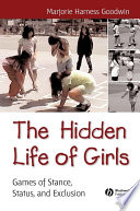 """The Hidden Life of Girls: Games of Stance, Status, and Exclusion"" by Majorie Harness Goodwin"