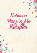 Between Mom and Me Recipes