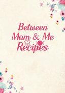 Between Mom and Me Recipes Book