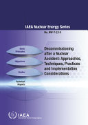 Decommissioning After a Nuclear Accident: Approaches, Techniques, Practices and Implementation Considerations: IAEA Nuclear Energy Series No. Nw-T-2.1