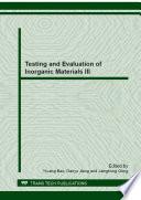 Testing and Evaluation of Inorganic Materials III
