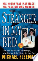 The Stranger In My Bed  : The True Story of Marriage, Murder, and the Body in the Box