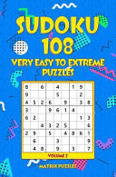 SUDOKU 108 Very Easy to Extreme Puzzles