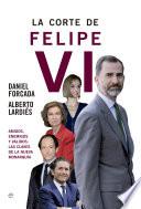 La corte de Felipe VI  : Amigos, enemigos y validos: las claves de la nueva monarquía
