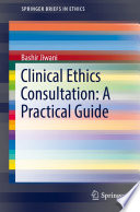Clinical Ethics Consultation A Practical Guide