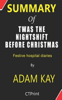 Summary of Twas The Nightshift Before Christmas By Adam Kay   Festive Hospital Diaries