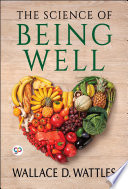 """The Science of Being Well"" by Wallace D. Wattles, General Press"