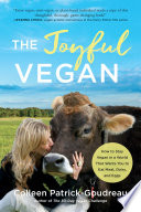 """""""The Joyful Vegan: How to Stay Vegan in a World That Wants You to Eat Meat, Dairy, and Eggs"""" by Colleen Patrick-Goudreau"""