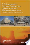 A Polygeneration Process Concept For Hybrid Solar And Biomass Power Plant Book PDF