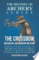 The Crossbow   Mediaeval and Modern Military and Sporting it s Construction  History  and Management with a Treatise on the Balista and Catapult of the Ancients and an Appendix on the Catapult  Balista and the Turkish Bow