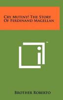 Cry Mutiny  the Story of Ferdinand Magellan Book PDF