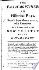 The Fall of Mortimer. An Historical Play. Reviv'd [by W. Hutchett?] from Mountfort, with Alterations ... Second Edition