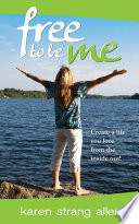 Free to Be Me  : Create a Life You Love from the Inside Out!