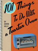101 Things to Do with a Toaster Oven Book