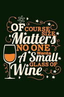 Of Course Size Matters No One Wants a Small Glass of Wine