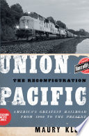 Union Pacific  : The Reconfiguration: America's Greatest Railroad from 1969 to the Present