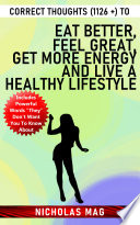 Correct Thoughts  1126    to Eat Better  Feel Great  Get More Energy and Live a Healthy Lifestyle Book