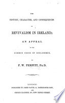 The History  Character  and Consequences of Revivalism in Ireland  an Appeal to the Common Sense of Englishmen