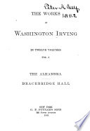 The Alhambra. Bracebridge hall.- v.2. Astoria. Captain Bonneville.- v.3. Life and voyages of Columbus, v.1-2.- v.4. The companions of Columbus. The Crayon miscellany.-v.5. Conquest of Granada. Oliver Goldsmith.- v.6. Mahomet and his successors, v.1-2.- v.7. Knickerbocker's New York. Salmagundi.- v.8. Sapnish papers. Biographies and miscellanies.- v.9. The Sketch book. Tales of a traveller.-v.10. Life of Washington, v.1-2.- v.11. Life of Washington, v.3-4.- v.12. Life of Washington, v.5. Wolfert's roost