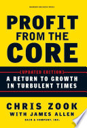 """Profit from the Core: A Return to Growth in Turbulent Times"" by Chris Zook, James Allen"