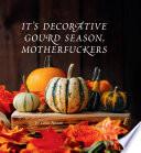 It s Decorative Gourd Season  Motherfuckers