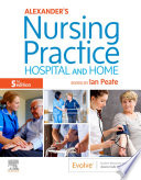 """Alexander's Nursing Practice E-Book: Hospital and Home"" by Ian Peate"