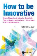 How To Be Innovative Early Stage Innovation For Scientists Technologists And Others From Idea To Proof Of Concept
