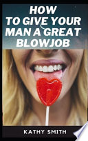 How to Give Your Man Great Blowjobs