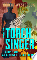 The Torch Singer  Book Two  An Almost Perfect Ending