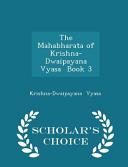 The Mahabharata of Krishna-Dwaipayana Vyasa Book 3 - Scholar's Choice Edition