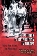 The politics of retribution in Europe : World War II and its aftermath / edited by István Deák, Jan T. Gross, and Tony Judt