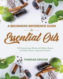 A Beginners Reference Guide to Essential Oils