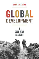 Global Development A Cold War History / Sara Lorenzini