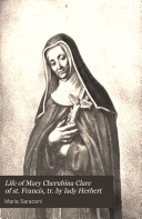 Life of Mary Cherubina Clare of st  Francis  tr  by lady Herbert