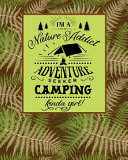 I m a Nature Addict Adventure Seeker Camping Kinda Girl  Funny Novelty  must Have  Journal for Campers Record All Your Memories and Adventures