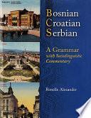 Bosnian  Croatian  Serbian  a Grammar