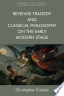 Revenge Tragedy And Classical Philosophy On The Early Modern Stage