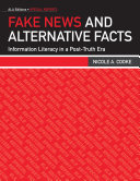 Fake news and alternative facts : information literacy in a post-truth era / Nicole A. Cooke.