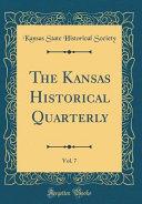 The Kansas Historical Quarterly Vol 7 Classic Reprint