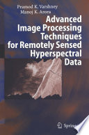 Advanced Image Processing Techniques for Remotely Sensed Hyperspectral Data Book