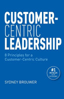 Customer Centric Leadership  8 Principles for a Customer Centric Culture