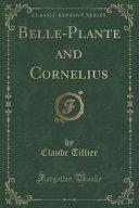 Belle-Plante and Cornelius (Classic Reprint)